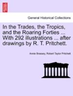 In the Trades, the Tropics, and the Roaring Forties ... with 292 Illustrations ... After Drawings by R. T. Pritchett. af Robert Taylor Pritchett, Annie Brassey