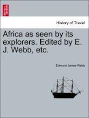 Africa as Seen by Its Explorers. Edited by E. J. Webb, Etc. af Edmund James Webb