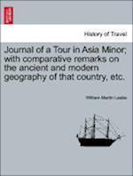 Journal of a Tour in Asia Minor; With Comparative Remarks on the Ancient and Modern Geography of That Country, Etc. af William Martin Leake