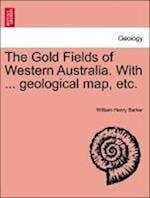 The Gold Fields of Western Australia. with ... Geological Map, Etc. af William Henry Barker