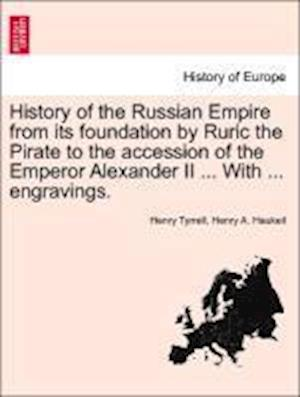 History of the Russian Empire from Its Foundation by Ruric the Pirate to the Accession of the Emperor Alexander II ... with ... Engravings. Vol. III. af Henry Tyrrell, Henry A Haukeil