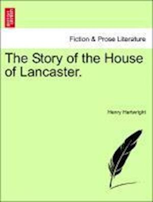 The Story of the House of Lancaster. af Henry Hartwright