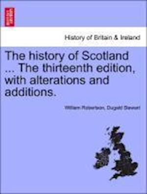 The History of Scotland ... the Sixteenth Edition, with Alterations and Additions. Vol. II. af Dugald Stewart, William Robertson