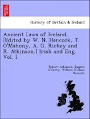 Ancient Laws of Ireland. [Edited by W. N. Hancock, T. O'Mahony, A. G. Richey and R. Atkinson.] Irish and Eng. Vol. I af Robert Atkinson, Eugene O curry, William Nielson Hancock