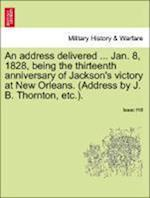 An Address Delivered ... Jan. 8, 1828, Being the Thirteenth Anniversary of Jackson's Victory at New Orleans. (Address by J. B. Thornton, Etc.). af Isaac Hill