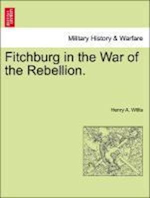 Fitchburg in the War of the Rebellion. af Henry A. Willis