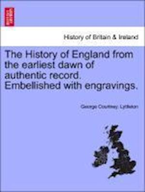 The History of England from the Earliest Dawn of Authentic Record. Embellished with Engravings. af George Courtney Lyttleton