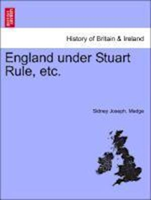England Under Stuart Rule, Etc. af Sidney Joseph Madge