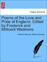 Poems of the Love and Pride of England. Edited by Frederick and Millicent Wedmore. af Millicent Wedmore, Frederick Wedmore