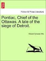 Pontiac, Chief of the Ottawas. a Tale of the Siege of Detroit. af Edward Sylvester Ellis