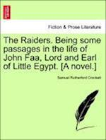 The Raiders. Being Some Passages in the Life of John FAA, Lord and Earl of Little Egypt. [A Novel.] af Samuel Rutherford Crockett