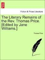 The Literary Remains of the REV. Thomas Price. [Edited by Jane Williams.] Volume II af Thomas Price