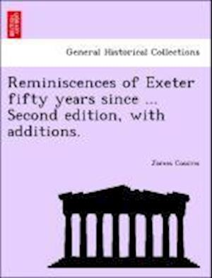 Reminiscences of Exeter Fifty Years Since ... Second Edition, with Additions. af James Cossins