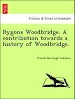 Bygone Woodbridge. a Contribution Towards a History of Woodbridge. af Vincent Burrough Redstone