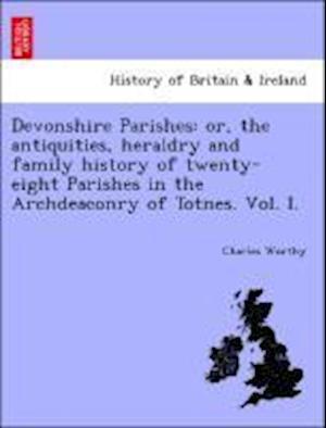 Devonshire Parishes af Charles Worthy