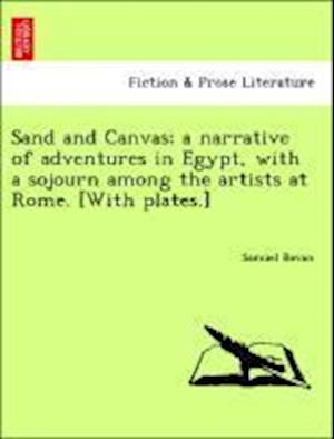 Sand and Canvas; A Narrative of Adventures in Egypt, with a Sojourn Among the Artists at Rome. [With Plates.] af Samuel Bevan