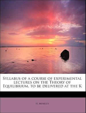 Syllabus of a Course of Experimental Lectures on the Theory of Equilibrium, to Be Delivered at the K af H. Moseley