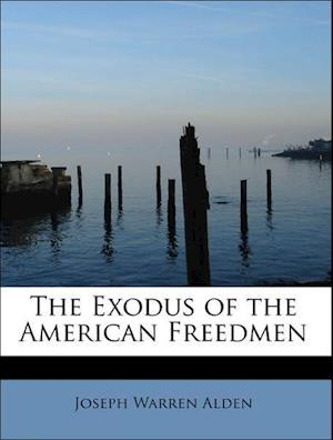 The Exodus of the American Freedmen af Joseph Warren Alden
