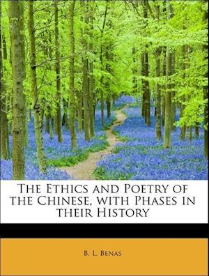 The Ethics and Poetry of the Chinese, with Phases in Their History af B. L. Benas