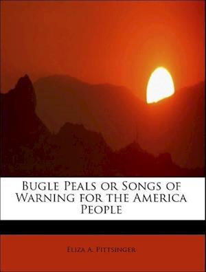 Bugle Peals or Songs of Warning for the America People af Eliza a. Pittsinger
