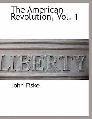 The American Revolution, Vol. 1 af John Fiske