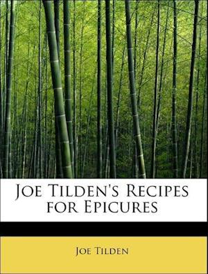 Joe Tilden's Recipes for Epicures af Joe Tilden