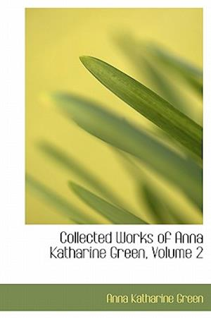 Collected Works of Anna Katharine Green, Volume 2 af Anna Katharine Green