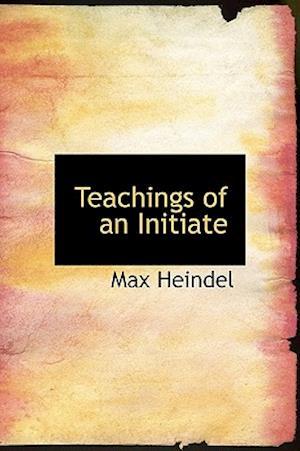 Teachings of an Initiate af Max Heindel