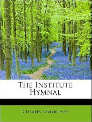 The Institute Hymnal af Charles Taylor Ives