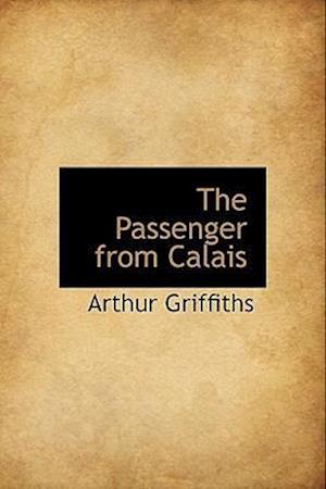 The Passenger from Calais af Arthur Griffiths