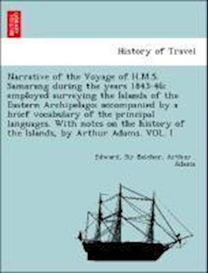 Narrative of the Voyage of H.M.S. Samarang During the Years 1843-46; Employed Surveying the Islands of the Eastern Archipelago; Accompanied by a Brief Vocabulary of the Principal Languages. with Notes on the History of the Islands, by Arthur Adams. Vol. I af Edward Sir Belcher, Arthur Adams