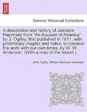 A   Description and History of Jamaica Reprinted from an Account of America by J. Ogilby; First Published in 1671, with Preliminary Chapter and Notes, af William Wemyss Anderson, John Ogilby