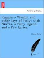 Ruggiero Vivaldi, and Other Lays of Italy; With Ninfe A, a Fairy Legend, and a Few Lyrics. af Eleanor Darby
