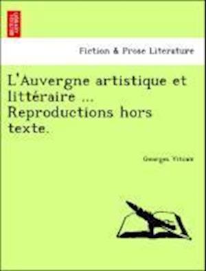L'Auvergne Artistique Et Litte Raire ... Reproductions Hors Texte. af Georges Vitoux
