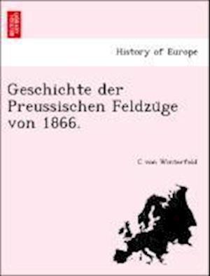 Geschichte Der Preussischen Feldzu GE Von 1866. af C. Von Winterfeld