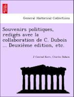 Souvenirs Politiques, Redige S Avec La Collaboration de C. DuBois ... Deuxie Me Edition, Etc. af J. Conrad Kern, Charles Dubois