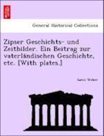 Zipser Geschichts- Und Zeitbilder. Ein Beitrag Zur Vaterla Ndischen Geschichte, Etc. [With Plates.] af Samu Weber