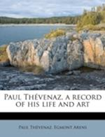 Paul Thevenaz, a Record of His Life and Art af Paul Th Venaz, Egmont Arens, Paul Thevenaz