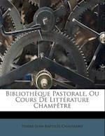 Bibliotheque Pastorale, Ou Cours de Litterature Champetre af Pierre-Jean-Baptiste Chaussard