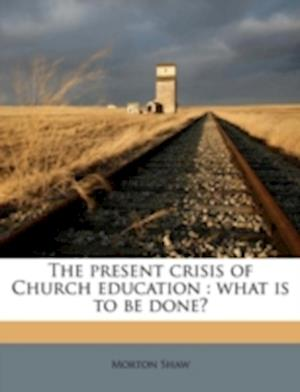 The Present Crisis of Church Education af Morton Shaw