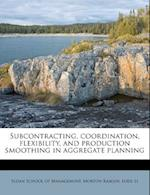 Subcontracting, Coordination, Flexibility, and Production Smoothing in Aggregate Planning af Morton Kamien, Lode Li
