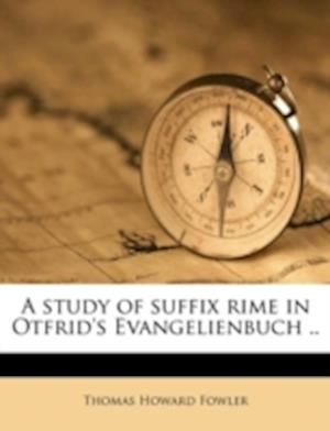 A Study of Suffix Rime in Otfrid's Evangelienbuch .. af Thomas Howard Fowler