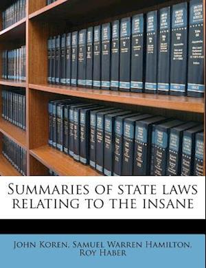Summaries of State Laws Relating to the Insane af Samuel Warren Hamilton, Roy Haber, John Koren