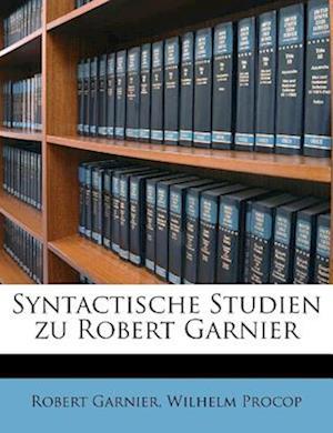 Syntactische Studien Zu Robert Garnier af Robert Garnier, Wilhelm Procop