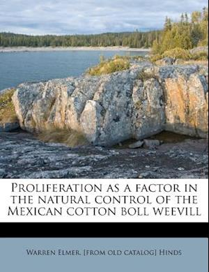 Proliferation as a Factor in the Natural Control of the Mexican Cotton Boll Weevill af Warren Elmer Hinds