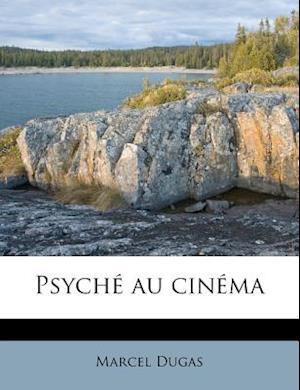 Psyche Au Cinema af Marcel Dugas