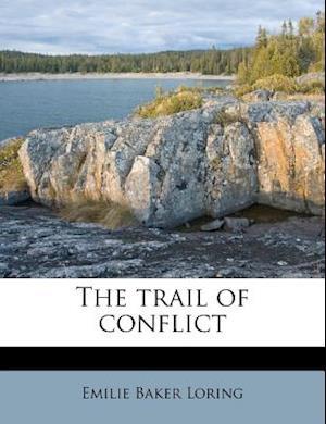 The Trail of Conflict af Emilie Baker Loring