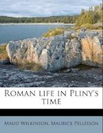 Roman Life in Pliny's Time af Maurice Pellisson, Maud Wilkinson