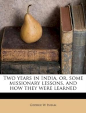 Two Years in India, Or, Some Missionary Lessons, and How They Were Learned af George W. Isham