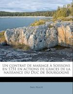 Un Contrat de Mariage a Soissons En 1751 En Actions de Graces de La Naissance Du Duc de Bourgogne af Paul Pellot